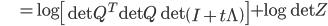 {\displaystyle \;\;\;\;\;\;\;\;\;\; = \log \left[ \mathrm{det} Q^T \mathrm{det} Q \ \mathrm{det} \left( I + t \Lambda \right) \right] + \log \mathrm{det} Z }