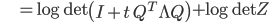 {\displaystyle \;\;\;\;\;\;\;\;\;\; = \log \mathrm{det} \left( I + t \ Q^T \Lambda Q \right) + \log \mathrm{det} Z }