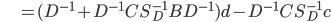 {\displaystyle \;\;\;\;\;\;\;\;\;\;\; = ( D^{-1} + D^{-1} C S_D^{-1} B  D^{-1} ) d - D^{-1} C S_D^{-1} c }