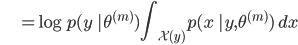 {\displaystyle \;\;\;\;\;\;\;\;\;\;\; = \log p(y \ | \theta^{(m)}) \int_{\mathcal{X}(y)} p(x \ | y, \theta^{(m)}) \ dx }
