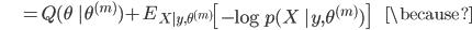 {\displaystyle \;\;\;\;\;\;\;\;\;\;\; = Q(\theta \ |\theta^{(m)}) + E_{X|y,\theta^{(m)}} \left[ - \log p(X \ | y, \theta^{(m)}) \right] \;\;\;\;\;\;\;\; \because }