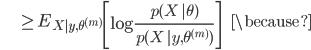{\displaystyle \;\;\;\;\;\;\;\;\;\;\; \ge E_{X|y,\theta^{(m)}} \left[ \log \frac{p(X \ | \theta)}{p(X \ | y, \theta^{(m)})} \right] \;\;\;\;\; \because }