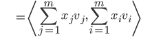 {\displaystyle \;\;\;\;\;\;\;\;\;\;\;\;  = \left\langle \sum_{j=1}^m x_j v_j, \sum_{i=1}^m x_i v_i \right\rangle }