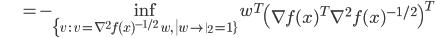 {\displaystyle \;\;\;\;\;\;\;\;\;\;\;\; = - \inf_{ \{ v \ : \ v = \nabla^2 f(x)^{-1/2} \ w, \  \left\| w \right\|_2 = 1 \} }  w^T \left( \nabla f(x)^T  \nabla^2 f(x)^{-1/2}  \right)^T }