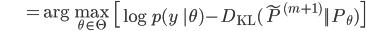 {\displaystyle \;\;\;\;\;\;\;\;\;\;\;\;\;\; = \mathrm{arg} \max_{\theta \in \Theta} \ \left[ \log p(y \ | \theta) - D_{ \mathrm{KL} } ( \tilde{P}^{(m+1)} || P_{ \theta } ) \right] }
