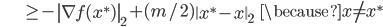 {\displaystyle \;\;\;\;\;\;\;\;\;\;\;\;\;\; \ge - \left\  \nabla f(x^*) \right\ _2  + ( m / 2 ) \left\  x^* - x \right\ _2   \;\;\; \because x \neq x^* }