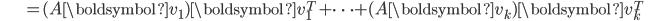 {\displaystyle \;\;\;\;\;\;\;\;\;\;\;\;\;\;\; = (A \boldsymbol{v}_1) \boldsymbol{v}_1^T + \cdots + (A \boldsymbol{v}_k) \boldsymbol{v}_k^T \;\;\;\;\;\; }