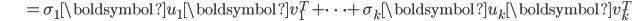 {\displaystyle \;\;\;\;\;\;\;\;\;\;\;\;\;\;\; = \sigma_1 \boldsymbol{u}_1 \boldsymbol{v}_1^T + \cdots + \sigma_k \boldsymbol{u}_k \boldsymbol{v}_k^T }