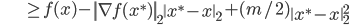 {\displaystyle \;\;\;\;\;\;\;\;\;\;\;\;\;\;\; \ge f(x) - \left\  \nabla f(x^*) \right\ _2 \left\  x^* - x \right\ _2 + ( m / 2 ) \left\  x^* - x \right\ _2^2 }