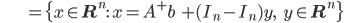 {\displaystyle \;\;\;\;\;\;\;\;\;\;\;\;\;\;\;\; = \{ x \in \mathbf{R}^n : \ x = A^+ b \; + (I_n - I_n)y, \;\;\; y \in \mathbf{R}^n  \} }