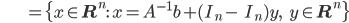 {\displaystyle \;\;\;\;\;\;\;\;\;\;\;\;\;\;\;\; = \{ x \in \mathbf{R}^n : \ x = A^{-1} b + (I_n - \;\; I_n)y, \;\;\; y \in \mathbf{R}^n  \} }