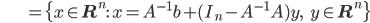 {\displaystyle \;\;\;\;\;\;\;\;\;\;\;\;\;\;\;\; = \{ x \in \mathbf{R}^n : \ x = A^{-1} b + (I_n - A^{-1} A)y, \;\;\; y \in \mathbf{R}^n  \} }