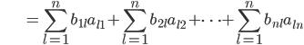 {\displaystyle \;\;\;\;\;\;\;\;\;\;\;\;\;\;\;\; = \sum_{l=1}^n b_{1l} a_{l1} + \sum_{l=1}^n b_{2l} a_{l2} + \cdots + \sum_{l=1}^n b_{nl} a_{ln}  }