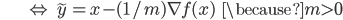 {\displaystyle \;\;\;\;\;\;\;\;\;\;\;\;\;\;\;\; \Leftrightarrow \ \tilde{y} = x - (1/m) \nabla f(x) \;\;\; \because m \gt 0 }