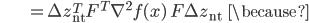 {\displaystyle \;\;\;\;\;\;\;\;\;\;\;\;\;\;\;\;\; = \Delta z_{ \mathrm{nt} }^T F^T \nabla^2 f( x ) \ F \Delta z_{ \mathrm{nt} } \;\;\; \because }