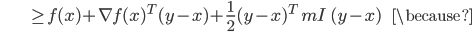 {\displaystyle \;\;\;\;\;\;\;\;\;\;\;\;\;\;\;\;\;\; \ge f(x) + \nabla f(x)^T (y - x) + \frac{1}{2} (y - x)^T\  m I \ (y - x) \;\;\;\;\;\; \because }