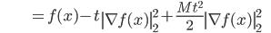 {\displaystyle \;\;\;\;\;\;\;\;\;\;\;\;\;\;\;\;\;\;\;\; = f(x) - t \left\| \nabla f(x) \right\|_2^2 + \frac{M t^2}{2} \left\|  \nabla f(x) \right\|_2^2  \;\;\;\;\;\; }