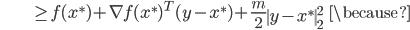{\displaystyle \;\;\;\;\;\;\;\;\;\;\;\;\;\;\;\;\;\;\;\; \ge f(x^*) + \nabla f(x^*)^T (y - x^*) + \frac{m}{2} \left\  y - x^* \right\ _2^2 \;\;\; \because }