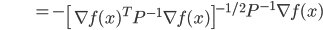 {\displaystyle \;\;\;\;\;\;\;\;\;\;\;\;\;\;\;\;\;\;\;\;\;  = - \left[ \nabla f(x)^T P^{-1} \nabla f(x) \right]^{-1/2} P^{-1} \nabla f(x) }
