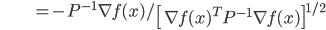 {\displaystyle \;\;\;\;\;\;\;\;\;\;\;\;\;\;\;\;\;\;\;\;\;  = - P^{-1} \nabla f(x) / \left[ \nabla f(x)^T P^{-1} \nabla f(x) \right]^{1/2} }