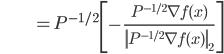 {\displaystyle \;\;\;\;\;\;\;\;\;\;\;\;\;\;\;\;\;\;\;\;\;  = P^{-1/2} \left[ - \frac{ P^{-1/2} \nabla f(x) }{ \left\| P^{-1/2} \nabla f(x) \right\|_2  } \right]  }