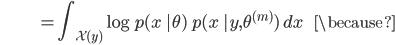 {\displaystyle \;\;\;\;\;\;\;\;\;\;\;\;\;\;\;\;\;\;\;\;\;\;\;\; = \int_{\mathcal{X}(y)} \log p(x \ | \theta) \ p(x \ |y, \theta^{(m)}) \ dx \;\;\;\;\;\; \because }