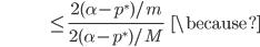 {\displaystyle \;\;\;\;\;\;\;\;\;\;\;\;\;\;\;\;\;\;\;\;\;\;\;\;\;\;\;  \le \frac{ 2 ( \alpha - p^* ) / m }{ 2 ( \alpha - p^* ) / M } \;\;\; \because  }