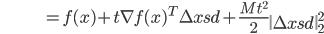 {\displaystyle \;\;\;\;\;\;\;\;\;\;\;\;\;\;\;\;\;\;\;\;\;\;\;\;\;\;\;\; = f(x) + t \nabla f(x)^T \Delta x_\mathrm{sd} + \frac{M t^2 }{2} \left\| \Delta x_\mathrm{sd} \right\|_2^2 }