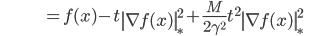 {\displaystyle \;\;\;\;\;\;\;\;\;\;\;\;\;\;\;\;\;\;\;\;\;\;\;\;\;\;\;\; = f(x) - t \left\| \nabla f(x) \right\|_{*}^2 + \frac{ M }{2 \gamma^2 } t^2  \left\| \nabla f(x) \right\|_{*}^2 \;\;\;\;\;\; }
