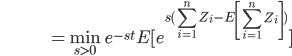 {\displaystyle \;\;\;\;\;\;\;\;\;\;\;\;\;\;\;\;\;\;\;\;\;\;\;\;\;\;\;\;\;\;\; = \min_{s \gt 0} \ e^{-st} E [ e^{s ( \sum_{i=1}^n Z_i - E \left[ \sum_{i=1}^n Z_i \right]) } ] }