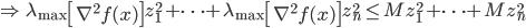 {\displaystyle \Rightarrow \ \lambda_{\mathrm{max}} \left[ \nabla^2 f(x) \right] z_1^2 + \cdots + \lambda_{\mathrm{max}} \left[ \nabla^2 f(x) \right] z_n^2   \le M z_1^2 + \cdots + M z_n^2 }