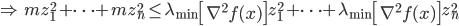 {\displaystyle \Rightarrow \ m z_1^2 + \cdots + m z_n^2 \le \lambda_{\mathrm{min}} \left[ \nabla^2 f(x) \right] z_1^2 + \cdots + \lambda_{\mathrm{min}} \left[ \nabla^2 f(x) \right] z_n^2 }