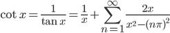{\displaystyle \cot x=\frac{1}{\tan x}=\frac{1}{x} + \sum_{n=1}^{\infty} \frac{2x}{x^2-(n \pi)^2}}