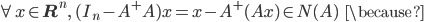 {\displaystyle \forall x \in \mathbf{R}^n, \ (I_n - A^+A)x = x - A^+(Ax) \in N(A) \;\;\; \because }