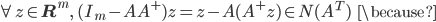 {\displaystyle \forall z \in \mathbf{R}^m, \ (I_m - AA^+)z = z - A(A^+z) \in N(A^T) \;\;\; \because }