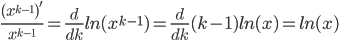 {\displaystyle \frac{(x^{k-1})'}{x^{k-1}}=\frac{d}{dk} ln(x^{k-1})= \frac{d}{dk} (k-1)ln(x)=ln(x)}