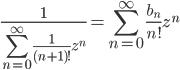 {\displaystyle \frac{1}{\displaystyle \sum_{n=0}^{\infty} \frac{1}{(n+1)!}z^n}=\sum_{n=0}^{\infty} \frac{b_n}{n!}z^n}