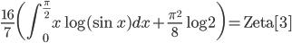 {\displaystyle \frac{16}{7} \biggl(  \int_0^{\frac{\pi}{2}} x \log( \sin x ) dx +\frac{\pi^2}{8} \log 2 \biggr) =\mathrm{Zeta[3]}}