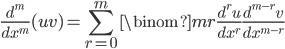 {\displaystyle \frac{d^m}{dx^m}(uv)=\sum^m_{r=0} \binom{m}{r} \frac{d^r u}{dx^r} \frac{d^{m-r} v}{dx^{m-r}}}