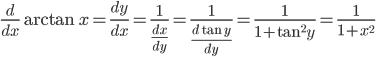 {\displaystyle \frac{d}{dx}\arctan x =\frac{dy}{dx}=\frac{1}{\displaystyle \frac{dx}{dy}}=\frac{1}{\displaystyle \frac{d \tan y}{dy}}=\frac{1}{1+\tan^2 y}=\frac{1}{1+x^2}}
