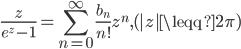 {\displaystyle \frac{z}{e^z-1}=\sum_{n=0}^{\infty}\frac{b_n}{n!}z^n,~~~~(|z| \leqq 2 \pi)}