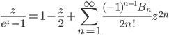 {\displaystyle \frac{z}{e^z-1}=1-\frac{z}{2}+\sum_{n=1}^{\infty} \frac{(-1)^{n-1}B_n}{2n!} z^{2n}}