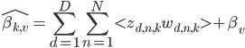 {\displaystyle \hat{\beta_{k,v}} = \sum_{d=1}^{D}\sum_{n=1}^{N} < z_{d,n,k}w_{d,n,k} > + \beta_v}