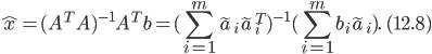 {\displaystyle \hat{x}=(A^T A)^{-1}A^T b=(\sum_{i=1}^m \tilde{a}_i\tilde{a}_i^T )^{-1}(\sum_{i=1}^m b_i \tilde{a}_i).\quad(12.8) }