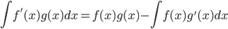 {\displaystyle \int f'(x)g(x) dx=f(x)g(x)- \int f(x)g'(x)dx }
