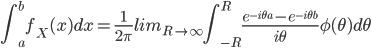 {\displaystyle \int^{b}_{a} f_X(x)dx=\frac{1}{2\pi}lim_{R \to \infty}\int^{R}_{-R}\frac{e^{-i\theta a}-e^{-i\theta b}}{i\theta}\phi(\theta) d\theta }