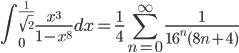 {\displaystyle \int_0^{\frac{1}{\sqrt{2}}} \frac{x^{3}}{1-x^8} dx =  \frac{1}{4} \sum_{n=0}^{\infty}   \frac{1}{16^n (8n+4)}}