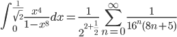 {\displaystyle \int_0^{\frac{1}{\sqrt{2}}} \frac{x^{4}}{1-x^8} dx =  \frac{1}{2^{ 2+\frac{1}{2}}} \sum_{n=0}^{\infty}   \frac{1}{16^n (8n+5)}}