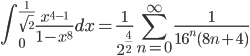 {\displaystyle \int_0^{\frac{1}{\sqrt{2}}} \frac{x^{4-1}}{1-x^8} dx =  \frac{1}{2^{ \frac{4}{2}}} \sum_{n=0}^{\infty}   \frac{1}{16^n (8n+4)}}
