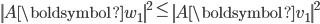 {\displaystyle \left\| A \boldsymbol{w}_1 \right\|^2 \le \left\| A \boldsymbol{v}_1 \right\|^2 }